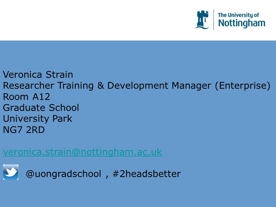 Veronica Strain Researcher Training & Development Manager (Enterprise) Room A12 Graduate School University Park NG7 #2headsbetter