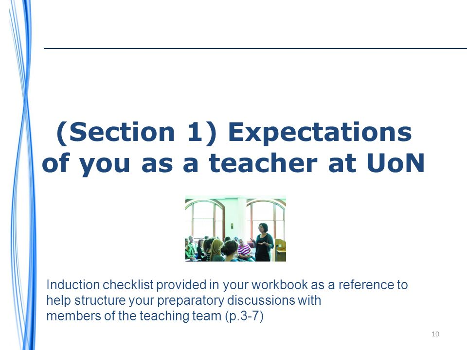 (Section 1) Expectations of you as a teacher at UoN 10 Induction checklist provided in your workbook as a reference to help structure your preparatory discussions with members of the teaching team (p.3-7)