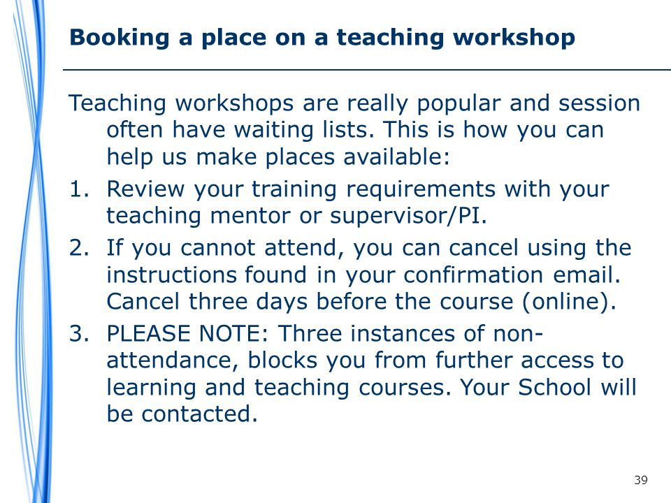 Booking a place on a teaching workshop Teaching workshops are really popular and session often have waiting lists.