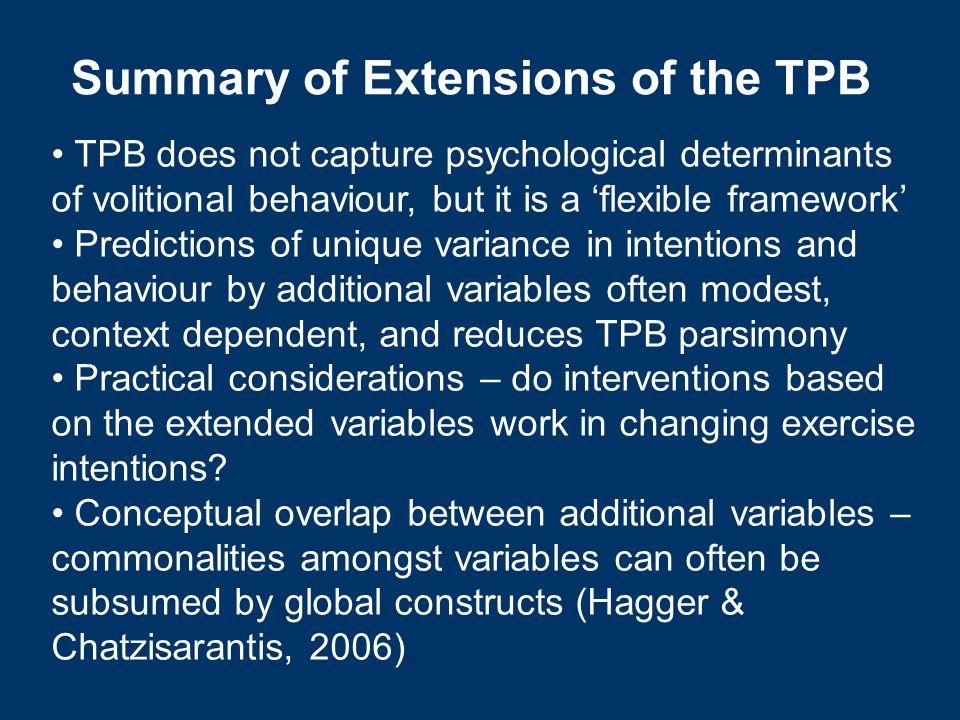 TPB does not capture psychological determinants of volitional behaviour, but it is a flexible framework Predictions of unique variance in intentions a