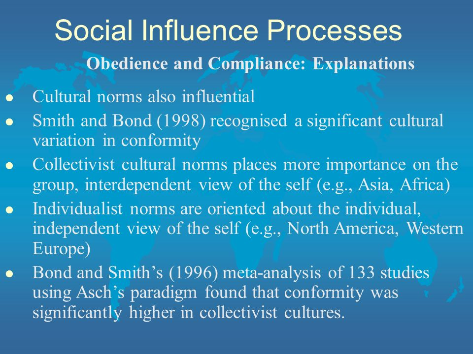 l Cultural norms also influential l Smith and Bond (1998) recognised a significant cultural variation in conformity l Collectivist cultural norms plac