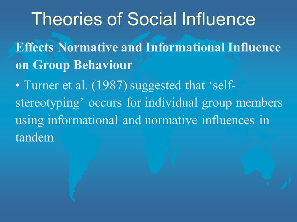 Effects Normative and Informational Influence on Group Behaviour Turner et al. (1987) suggested that self- stereotyping occurs for individual group me