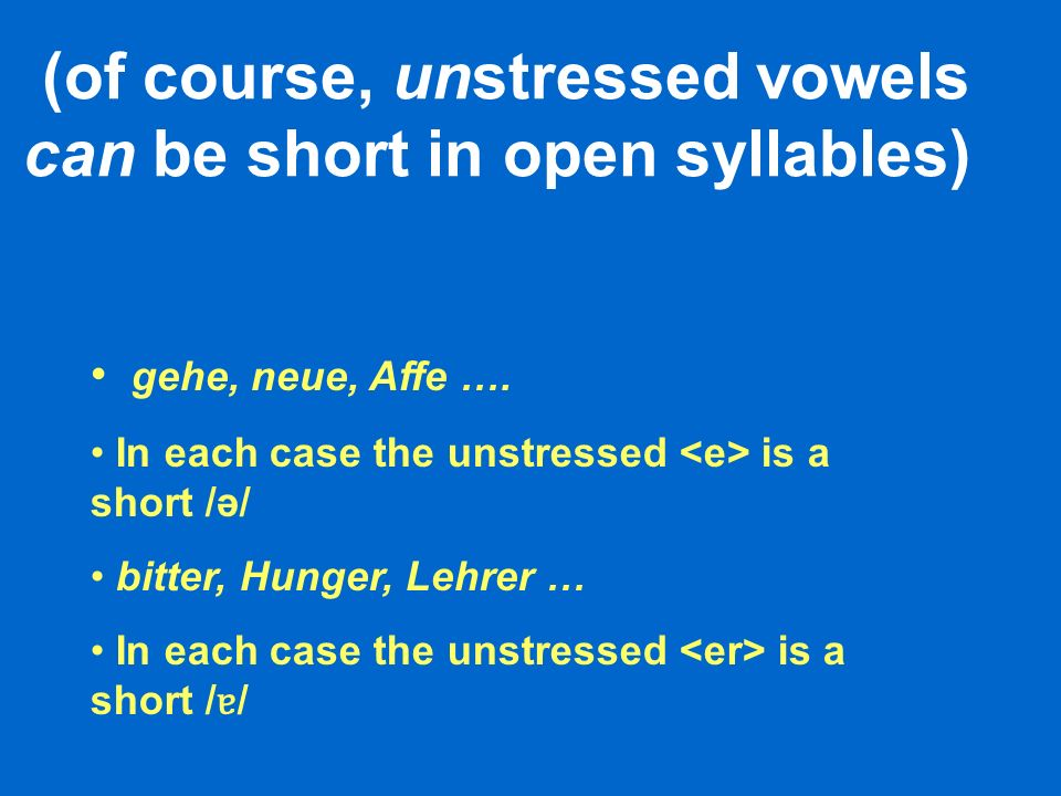 (of course, unstressed vowels can be short in open syllables) gehe, neue, Affe ….
