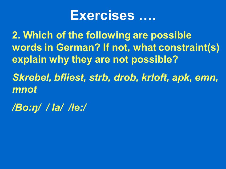 Exercises …. 2. Which of the following are possible words in German.