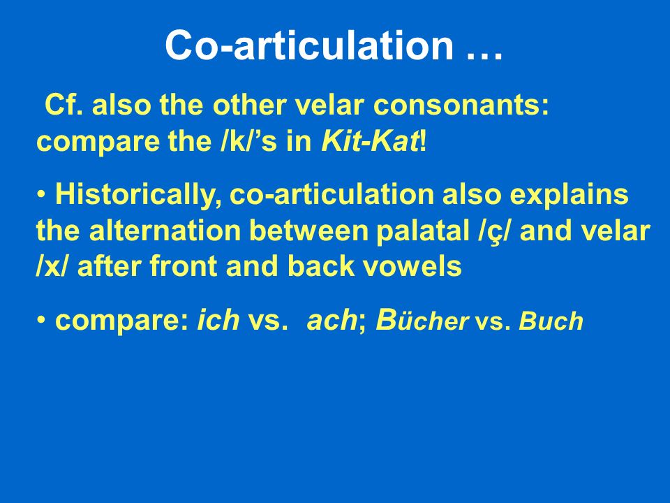 Co-articulation … Cf. also the other velar consonants: compare the /k/s in Kit-Kat.