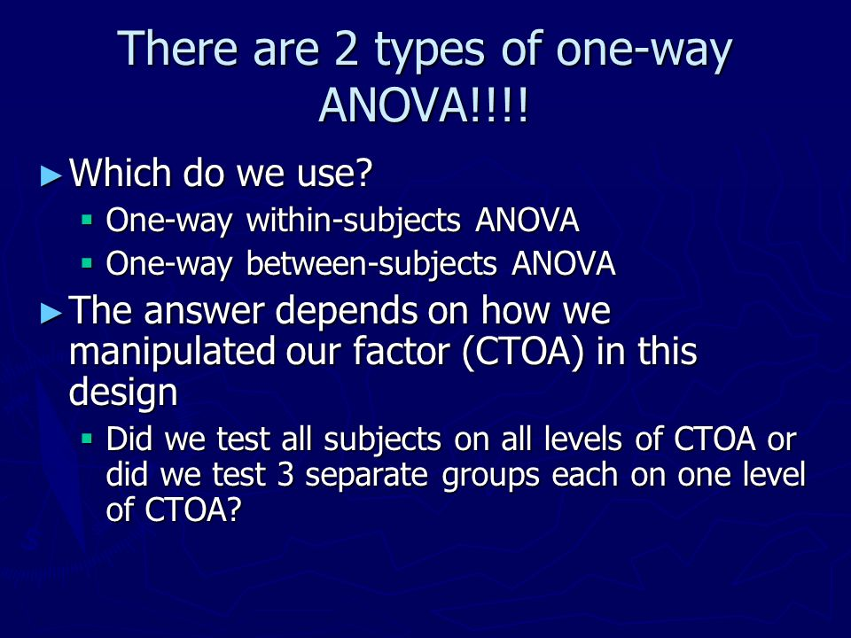 There are 2 types of one-way ANOVA!!!.Which do we use.