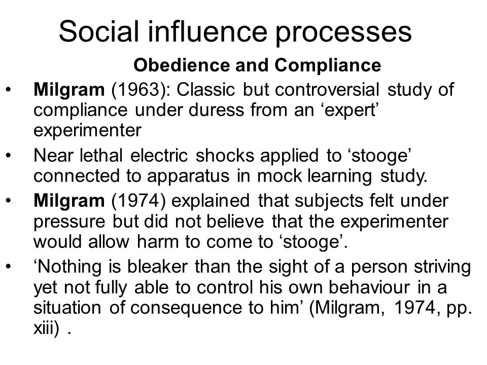 Milgram (1963): Classic but controversial study of compliance under duress from an expert experimenter Near lethal electric shocks applied to stooge c