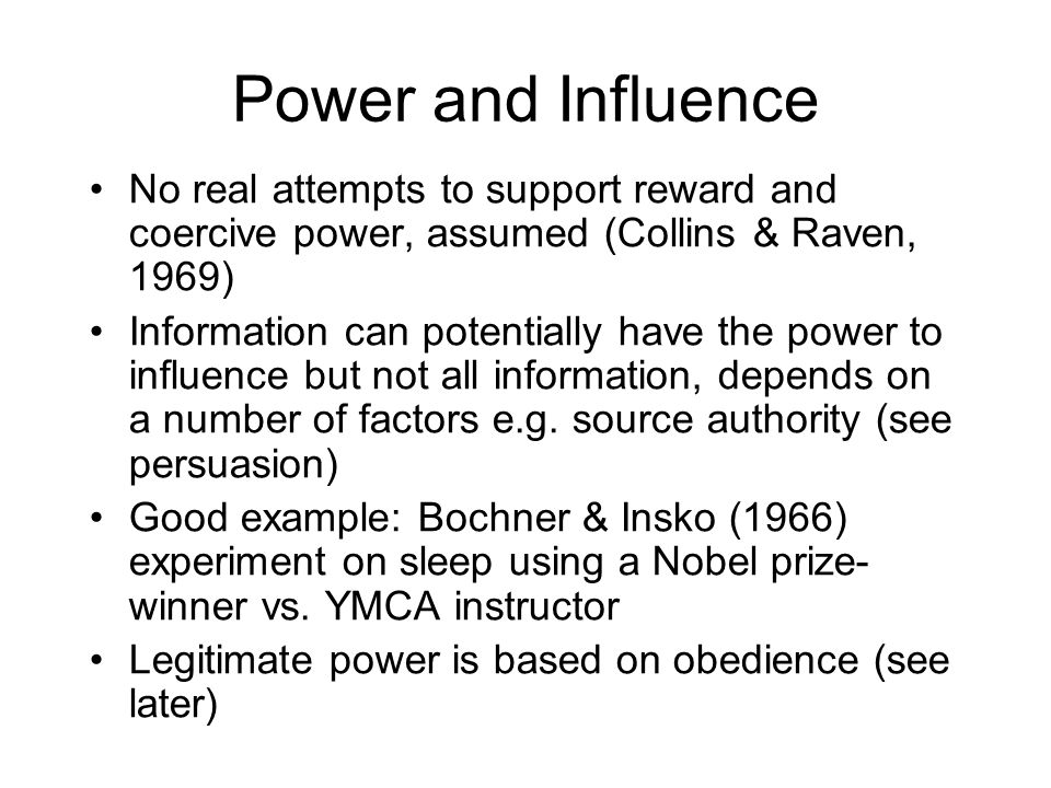 Power and Influence No real attempts to support reward and coercive power, assumed (Collins & Raven, 1969) Information can potentially have the power