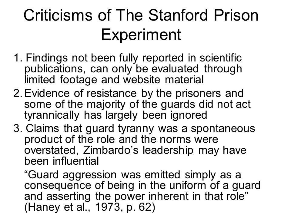 Criticisms of The Stanford Prison Experiment 1. Findings not been fully reported in scientific publications, can only be evaluated through limited foo