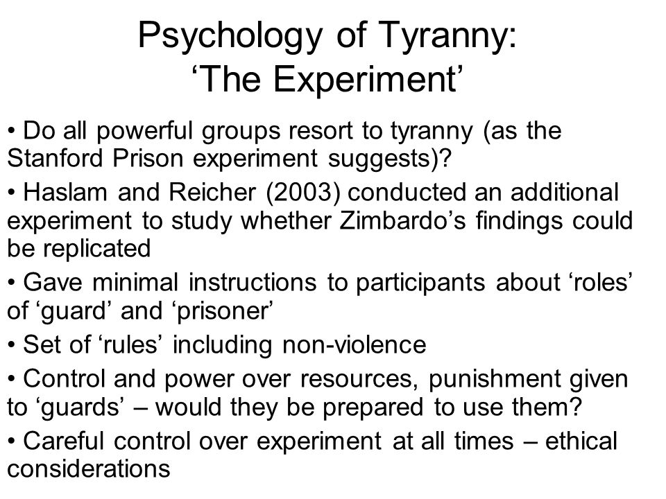 Do all powerful groups resort to tyranny (as the Stanford Prison experiment suggests)? Haslam and Reicher (2003) conducted an additional experiment to