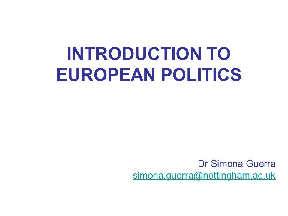 INTRODUCTION TO EUROPEAN POLITICS Dr Simona Guerra simona.guerra@nottingham.ac.uk