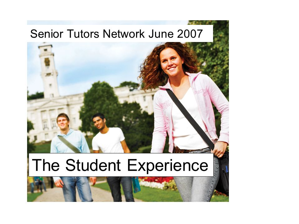 The Student Experience Senior Tutors Network June 2007