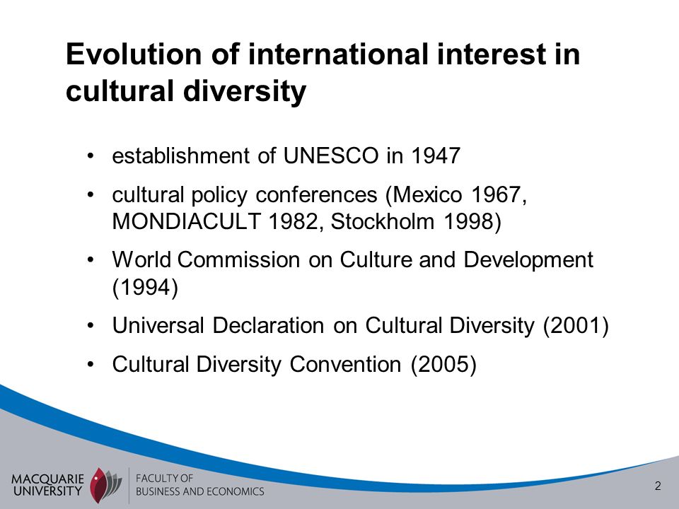 3 UNESCO Convention on the Protection and Promotion of the Diversity of Cultural Expressions Motivations cultural goods in international trade cultural impacts of globalisation culture and sustainable development Outcomes focus on the developing world importance of cultural policy international relations protection of vulnerable cultural expressions