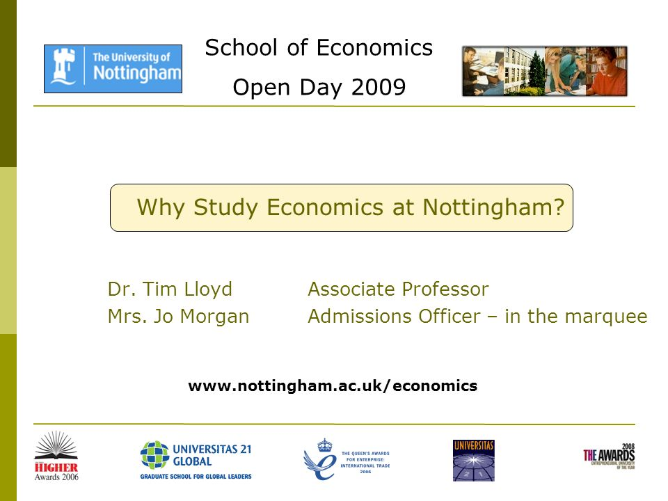 School of Economics Open Day 2009 Why Study Economics at Nottingham.