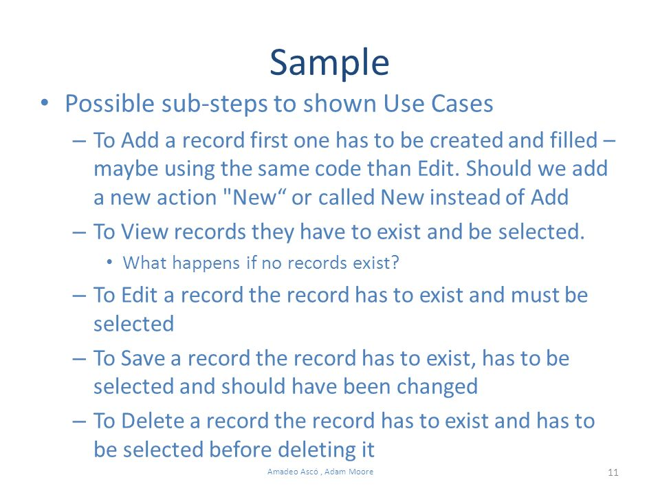 11 Amadeo Ascó, Adam Moore Sample Possible sub-steps to shown Use Cases – To Add a record first one has to be created and filled – maybe using the same code than Edit.