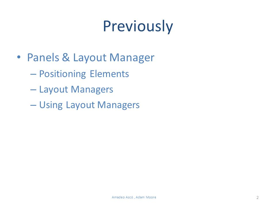 2 Amadeo Ascó, Adam Moore Previously Panels & Layout Manager – Positioning Elements – Layout Managers – Using Layout Managers