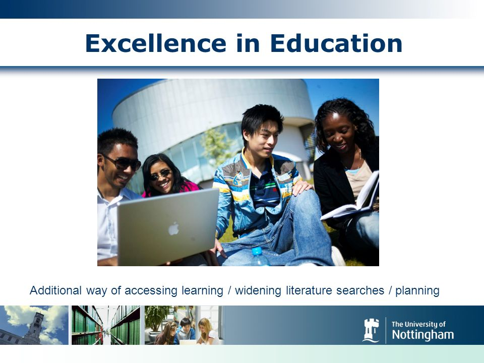 Excellence in Education Additional way of accessing learning / widening literature searches / planning