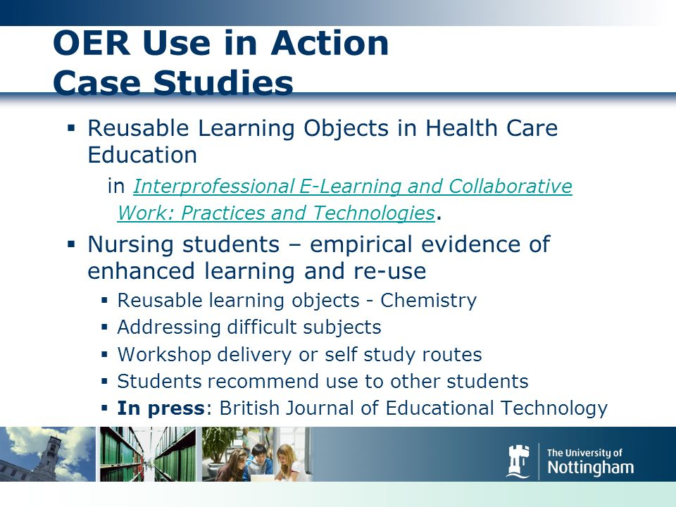 OER Use in Action Case Studies Reusable Learning Objects in Health Care Education in Interprofessional E-Learning and Collaborative Work: Practices and Technologies.