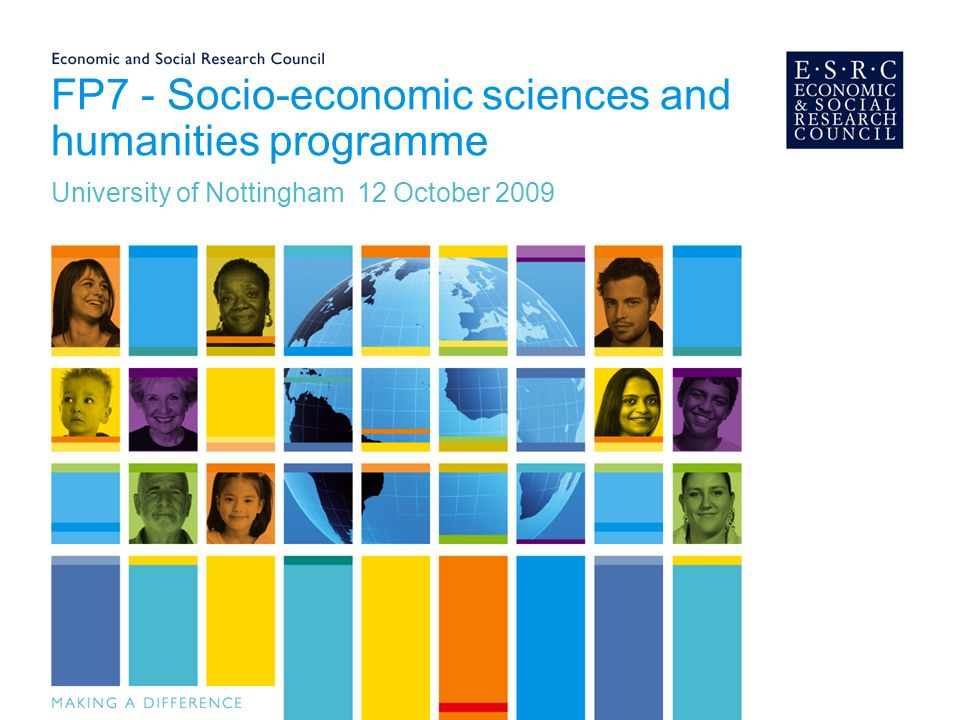 Social science research in Framework programme Thematic programme: Socio-economic sciences and humanities societal challenges, policy relevant, collaborative scientific excellence, multi-disciplinary : 623 million (2007-2013) European Research Council (ERC): investigator driven, scientific excellence, blue skies research, individual grants, discipline oriented: 1 billion (2007-2013) Other thematic programmes multi-disciplinary projects in e.g.s health, environment, energy, security, IT
