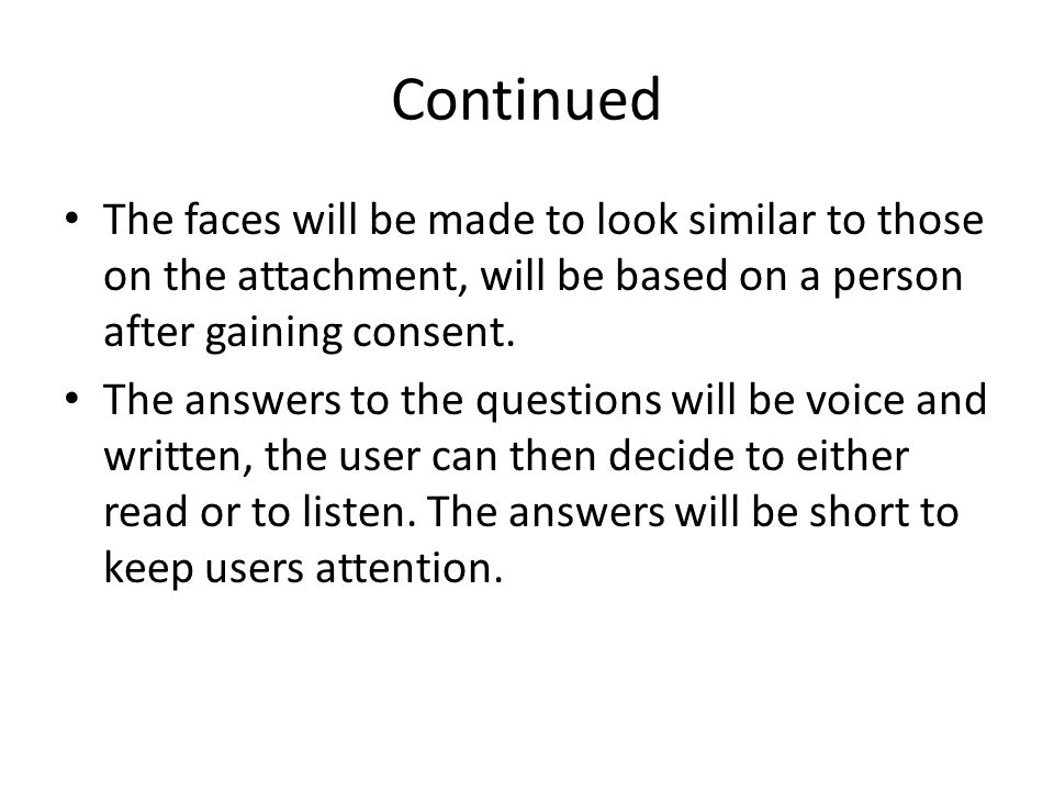 Continued The faces will be made to look similar to those on the attachment, will be based on a person after gaining consent.
