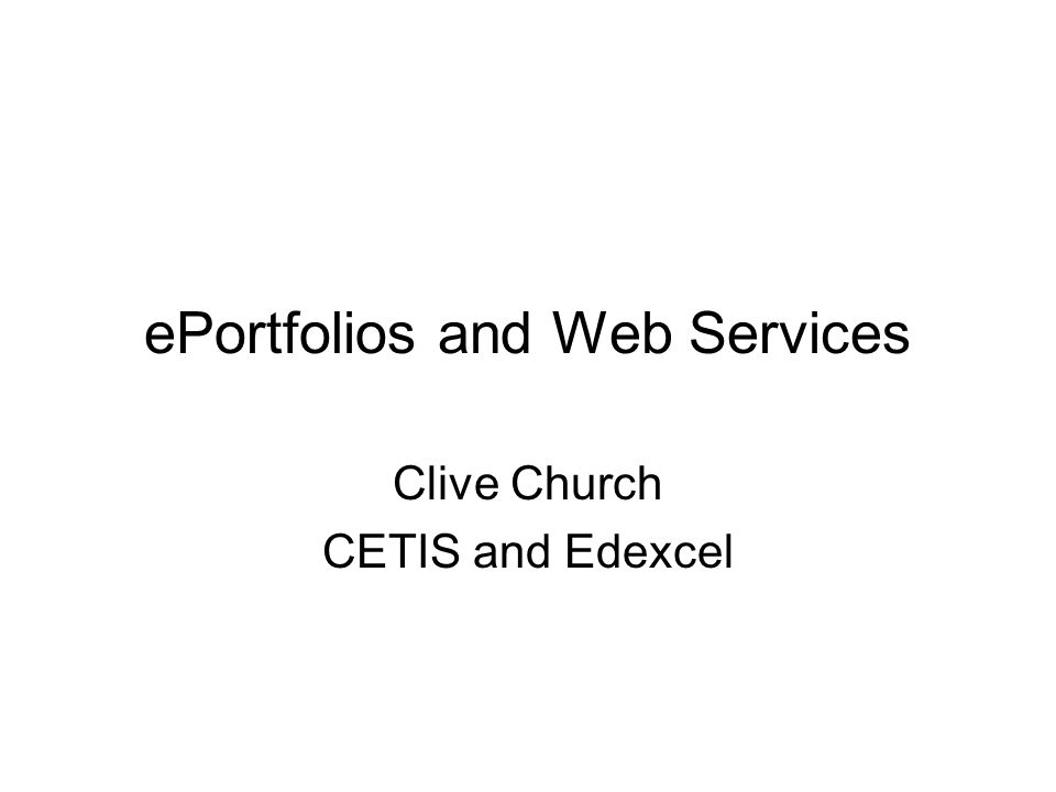 ePortfolios and Web Services Clive Church CETIS and Edexcel