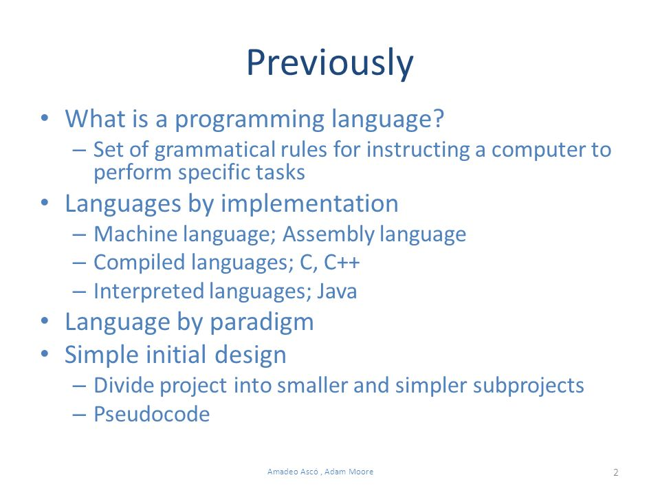 2 Amadeo Ascó, Adam Moore Previously What is a programming language.