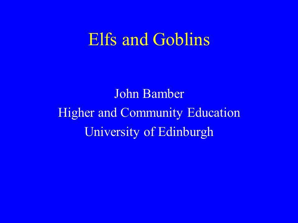 Elfs and Goblins John Bamber Higher and Community Education University of Edinburgh