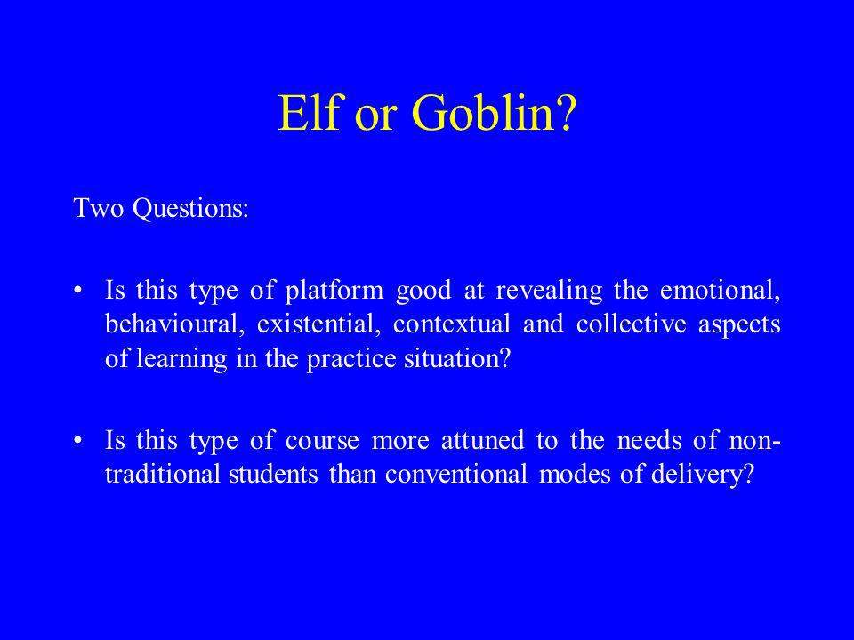 Elf or Goblin? Two Questions: Is this type of platform good at revealing the emotional, behavioural, existential, contextual and collective aspects of