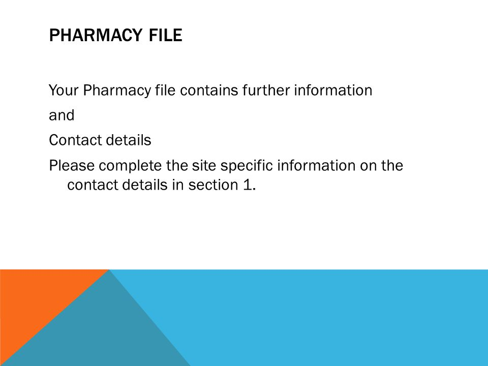 PHARMACY FILE Your Pharmacy file contains further information and Contact details Please complete the site specific information on the contact details