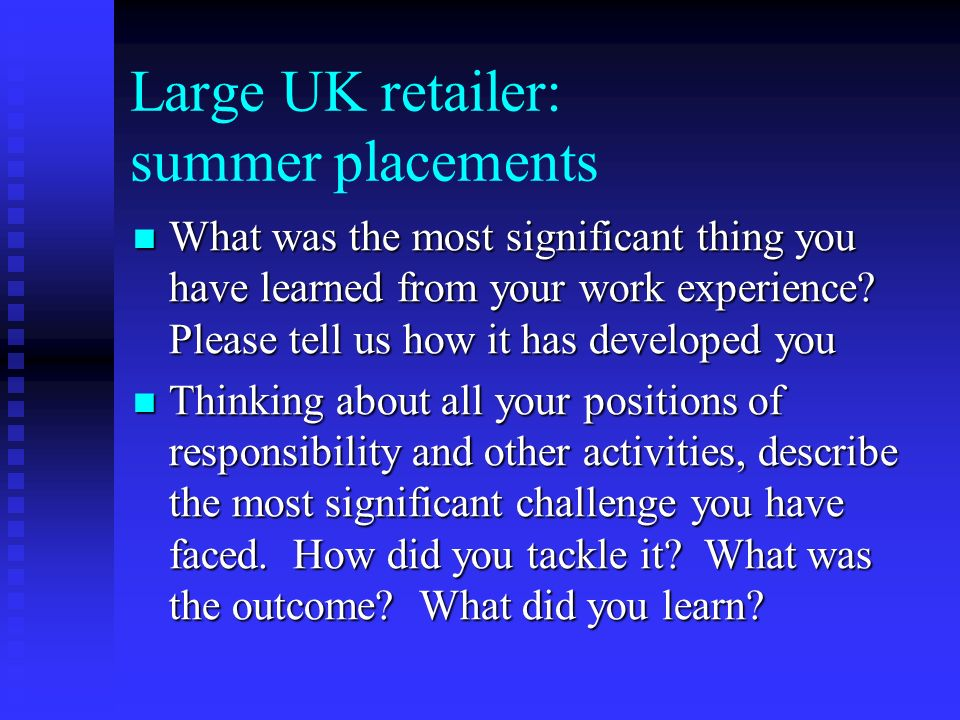 Large UK retailer: summer placements What was the most significant thing you have learned from your work experience.