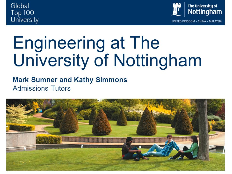 1 Engineering at The University of Nottingham Mark Sumner and Kathy Simmons Admissions Tutors