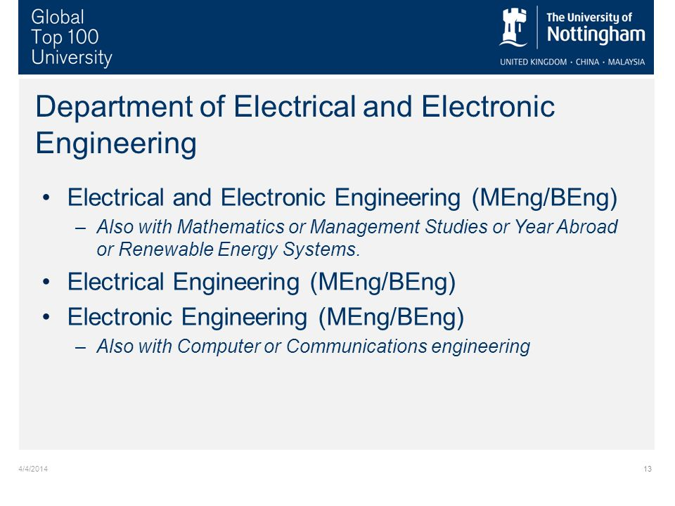 4/4/ Department of Electrical and Electronic Engineering Electrical and Electronic Engineering (MEng/BEng) –Also with Mathematics or Management Studies or Year Abroad or Renewable Energy Systems.