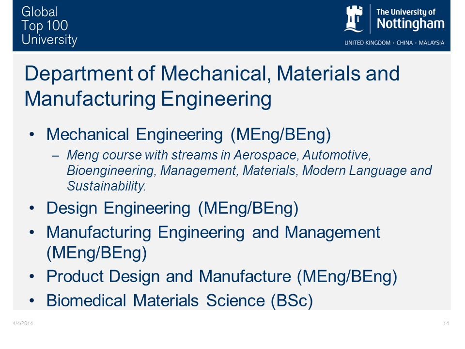 4/4/201414 Department of Mechanical, Materials and Manufacturing Engineering Mechanical Engineering (MEng/BEng) –Meng course with streams in Aerospace, Automotive, Bioengineering, Management, Materials, Modern Language and Sustainability.