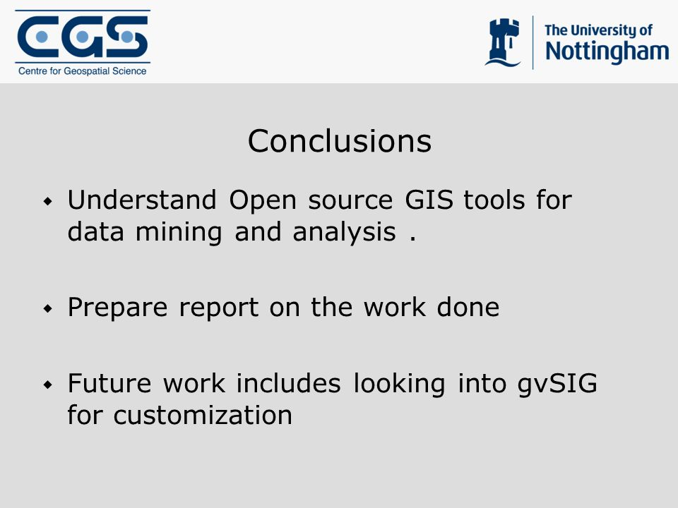 Conclusions Understand Open source GIS tools for data mining and analysis.