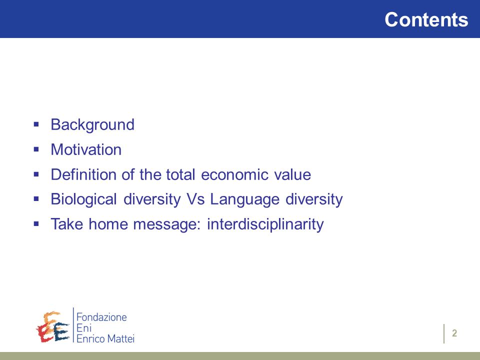 2 Contents Background Motivation Definition of the total economic value Biological diversity Vs Language diversity Take home message: interdisciplinar