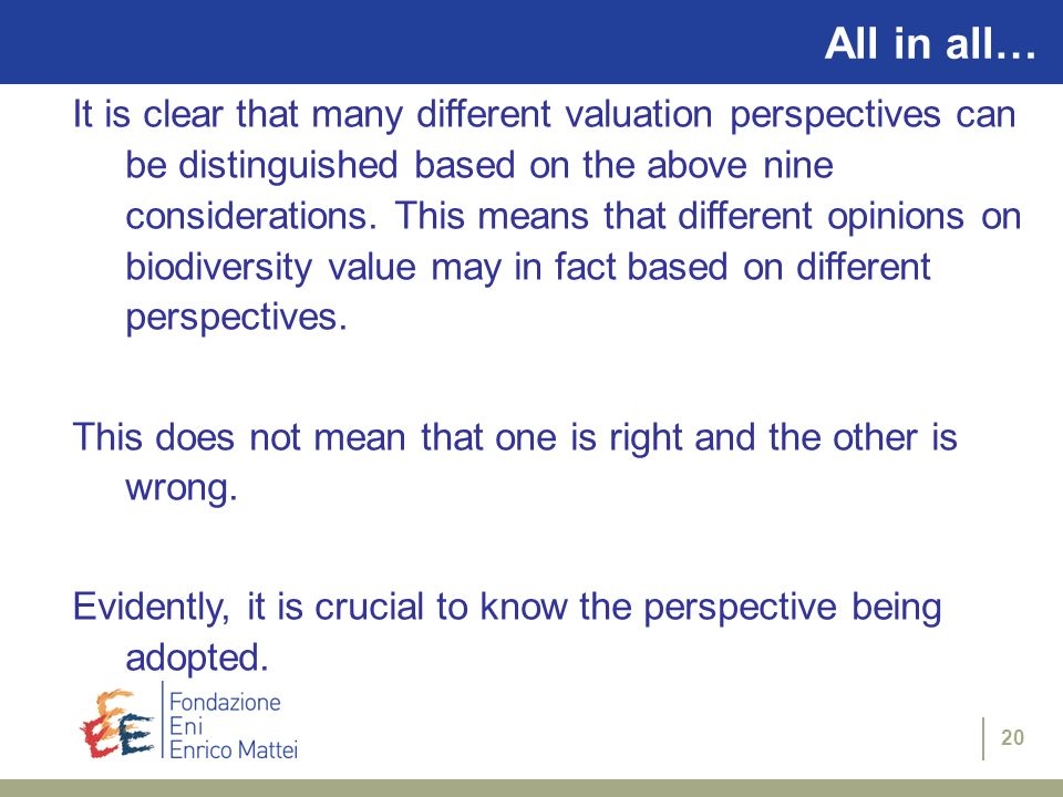 20 All in all… It is clear that many different valuation perspectives can be distinguished based on the above nine considerations. This means that dif
