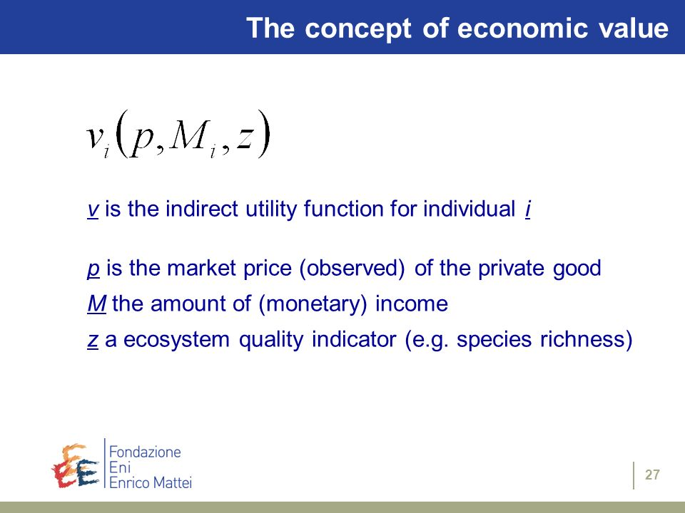 27 Types of Environmental Benefits (cont.) The concept of economic value v is the indirect utility function for individual i p is the market price (ob