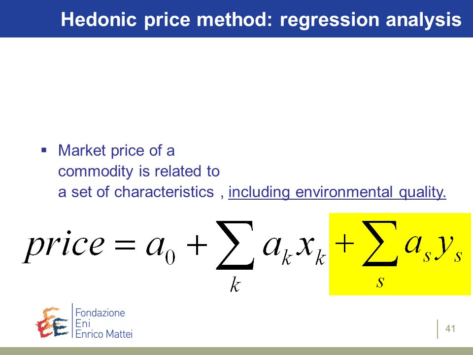 41 Hedonic price method: regression analysis Market price of a commodity is related to a set of characteristics, including environmental quality.
