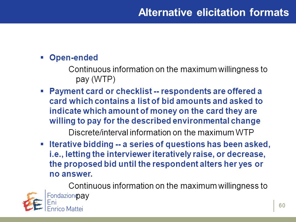 60 Open-ended Continuous information on the maximum willingness to pay (WTP) Payment card or checklist -- respondents are offered a card which contain