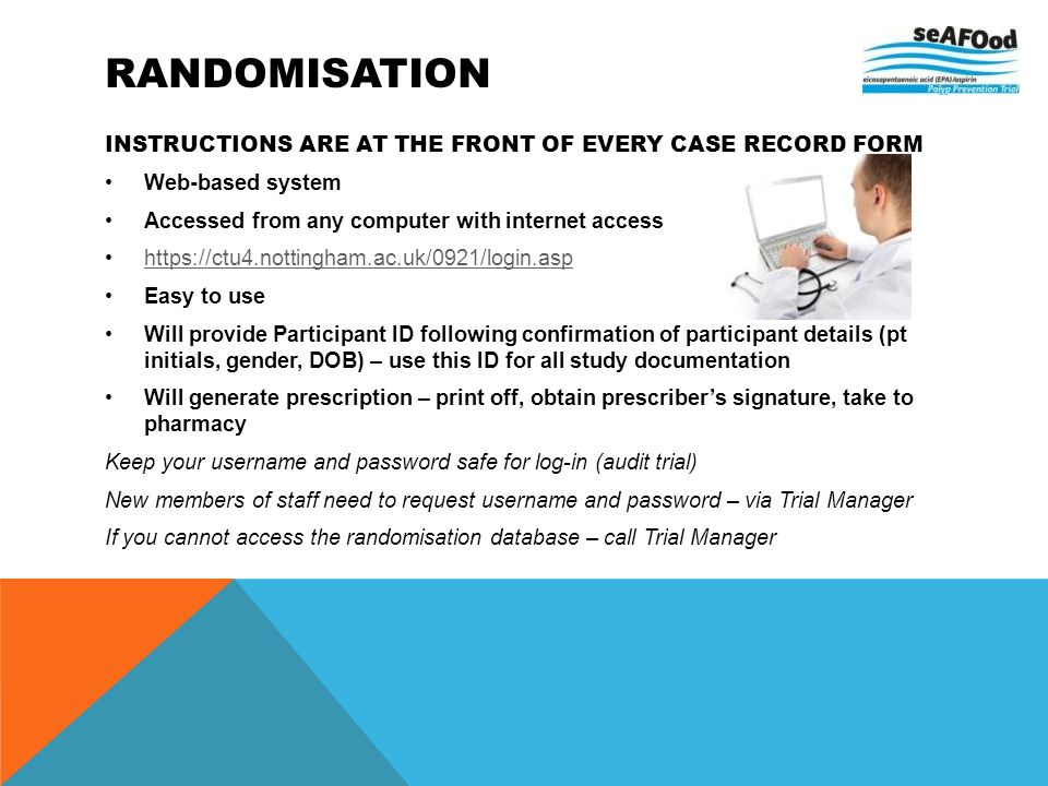 RANDOMISATION INSTRUCTIONS ARE AT THE FRONT OF EVERY CASE RECORD FORM Web-based system Accessed from any computer with internet access https://ctu4.no