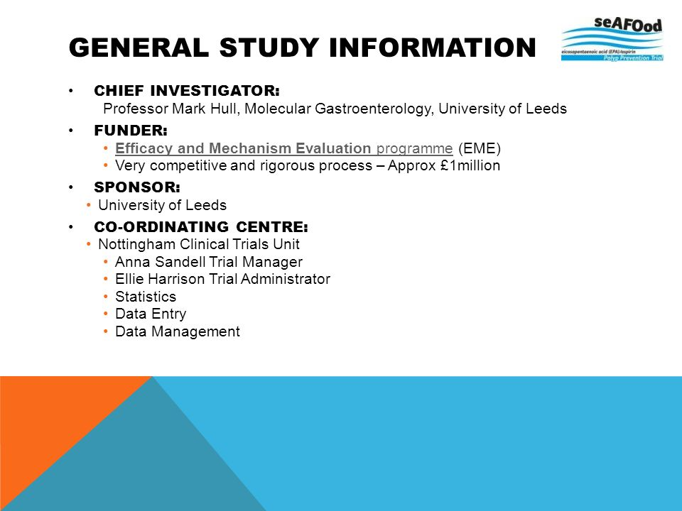 GENERAL STUDY INFORMATION CHIEF INVESTIGATOR: Professor Mark Hull, Molecular Gastroenterology, University of Leeds FUNDER: Efficacy and Mechanism Eval