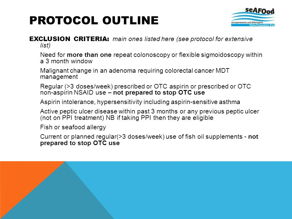 PROTOCOL OUTLINE EXCLUSION CRITERIA: main ones listed here (see protocol for extensive list) Need for more than one repeat colonoscopy or flexible sig