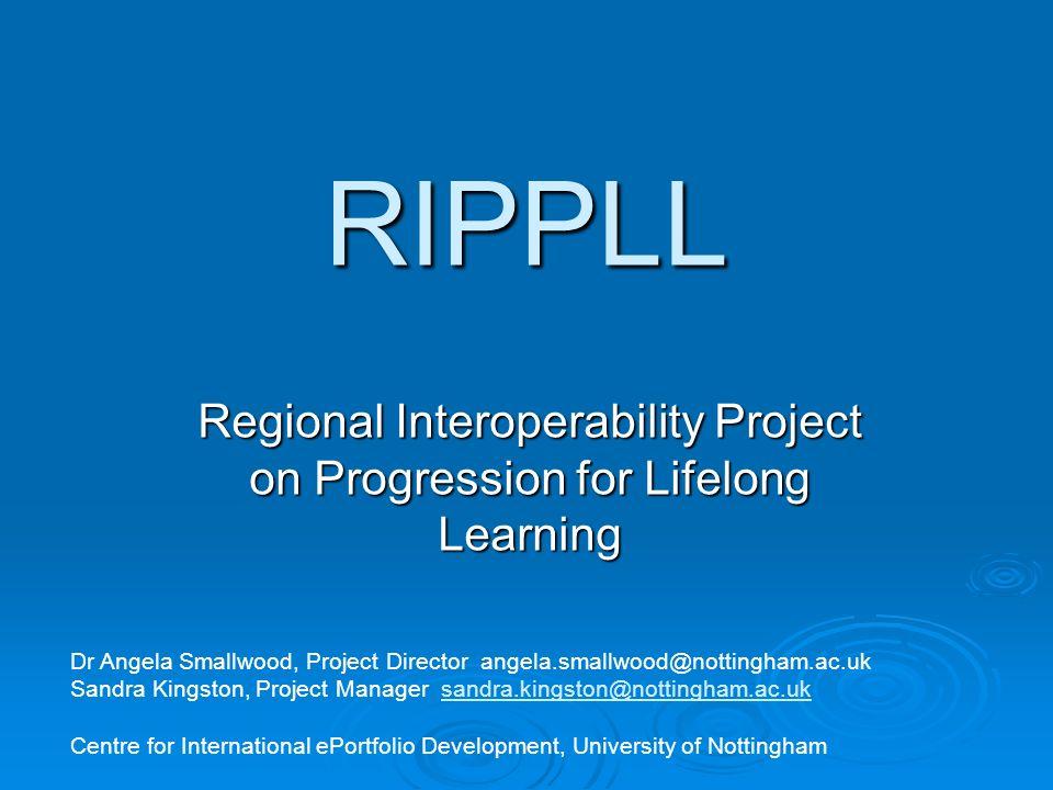 RIPPLL Regional Interoperability Project on Progression for Lifelong Learning Dr Angela Smallwood, Project Director angela.smallwood@nottingham.ac.uk