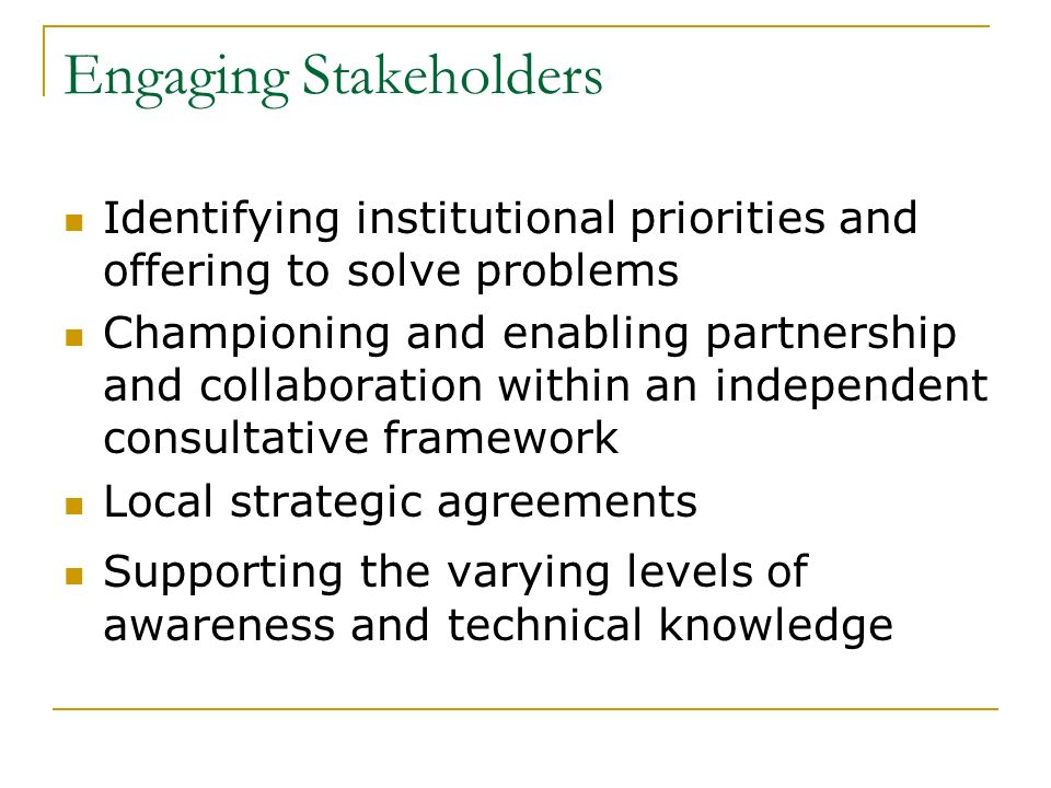 Engaging Stakeholders Identifying institutional priorities and offering to solve problems Championing and enabling partnership and collaboration withi