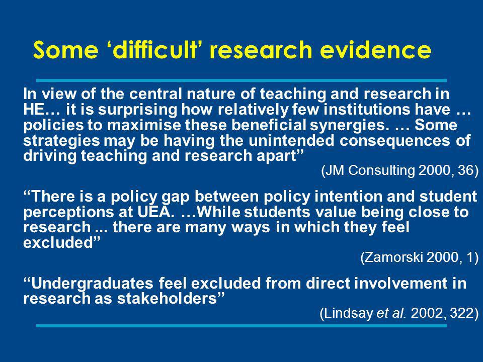 Mainstreaming undergraduate research and inquiry: Our conclusions Getting students to produce knowledge is a powerful way to re-link teaching and research The challenge is to mainstream undergraduate research so that all students may potentially benefit Adopting a broader definition of undergraduate research than is currently common is a way forward (Boyer et al.), which should benefit the learning of students in institutions with a range of different missions For some people though this may dilute what is undergraduate research Institutional and national research policies could more effectively support undergraduate research and inquiry