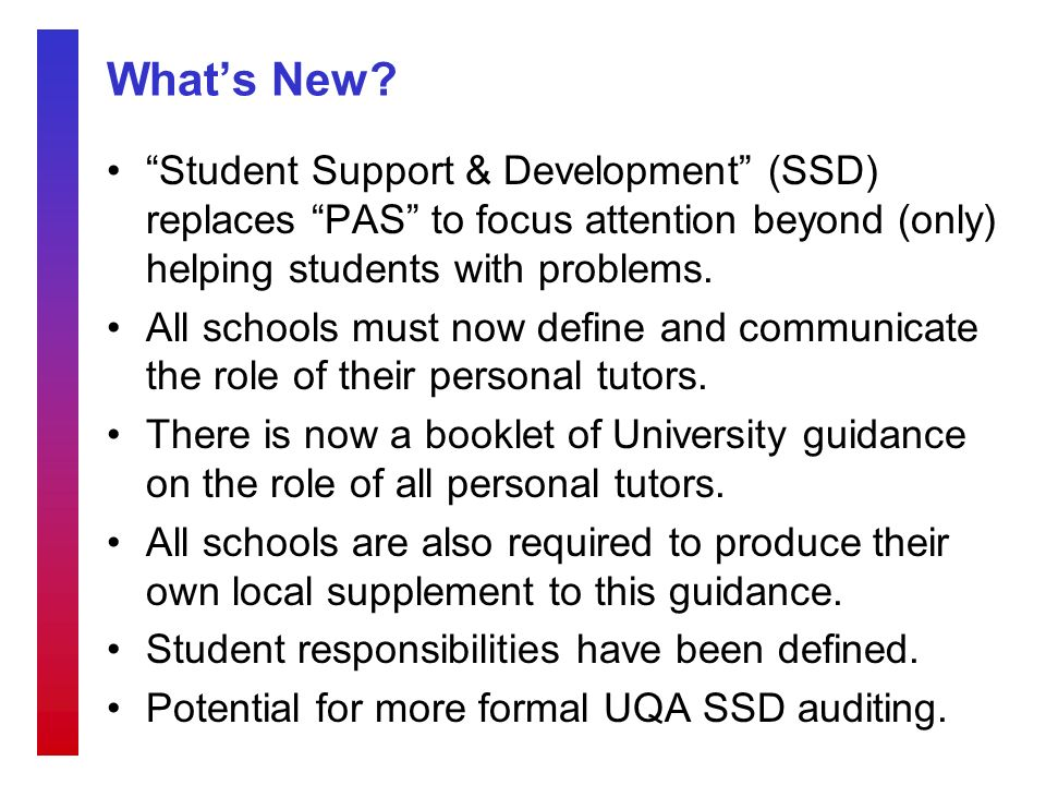 Whats New? Student Support & Development (SSD) replaces PAS to focus attention beyond (only) helping students with problems. All schools must now defi