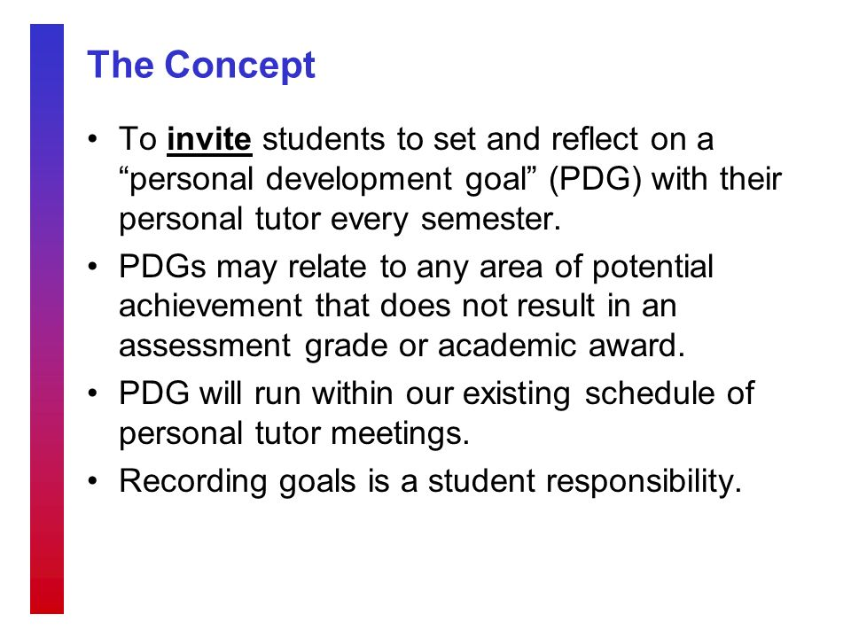 The Concept To invite students to set and reflect on a personal development goal (PDG) with their personal tutor every semester.