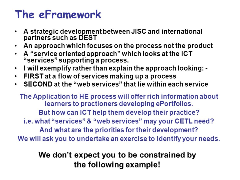 The eFramework A strategic development between JISC and international partners such as DEST An approach which focuses on the process not the product A