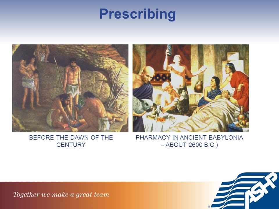 Prescribing BEFORE THE DAWN OF THE CENTURY PHARMACY IN ANCIENT BABYLONIA – ABOUT 2600 B.C.)