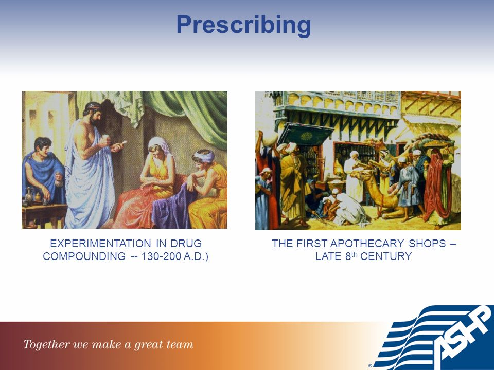 EXPERIMENTATION IN DRUG COMPOUNDING A.D.) THE FIRST APOTHECARY SHOPS – LATE 8 th CENTURY Prescribing
